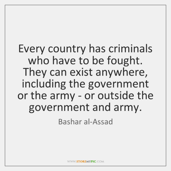 Every country has criminals who have to be fought. They can exist ...