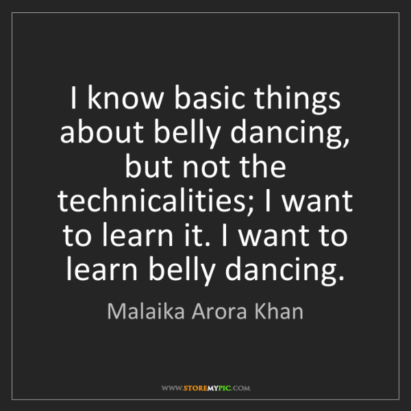 Malaika Arora Khan: I know basic things about belly dancing, but not the...