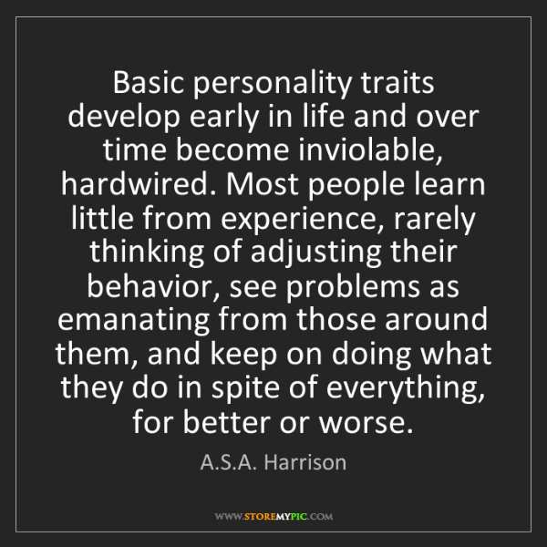 A.S.A. Harrison: Basic personality traits develop early in life and over...