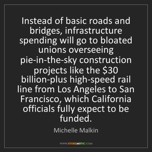 Michelle Malkin: Instead of basic roads and bridges, infrastructure spending...
