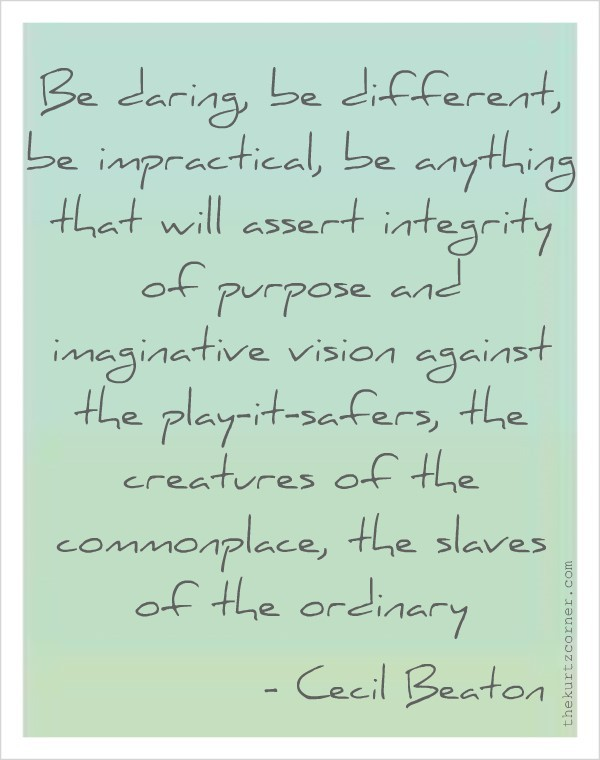Be daring be differennt be impractical be anything that wil assert integrity