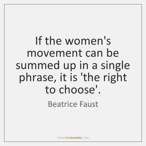 If the women's movement can be summed up in a single phrase, ...