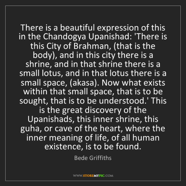 Bede Griffiths: There is a beautiful expression of this in the Chandogya...