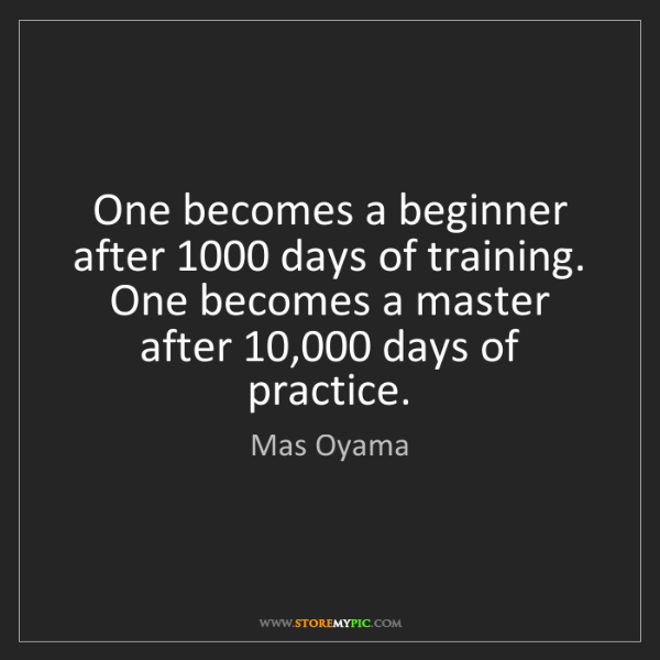 Mas Oyama: One becomes a beginner after 1000 days of training. One...
