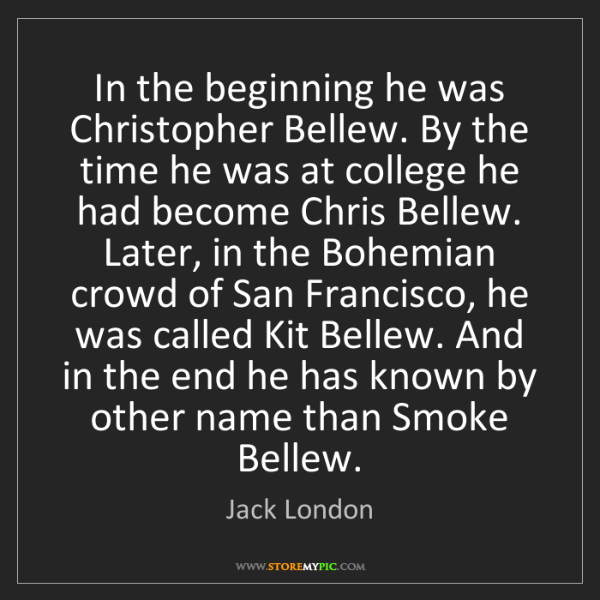 Jack London: In the beginning he was Christopher Bellew. By the time...