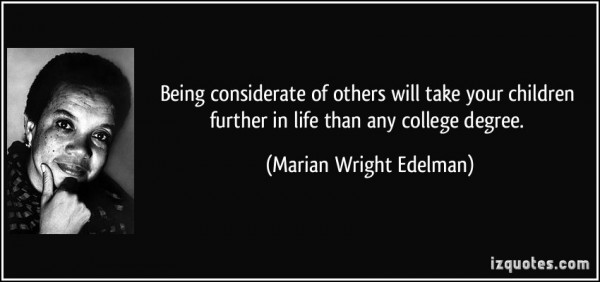 Being considerate of others will take your children further in life than any college degree