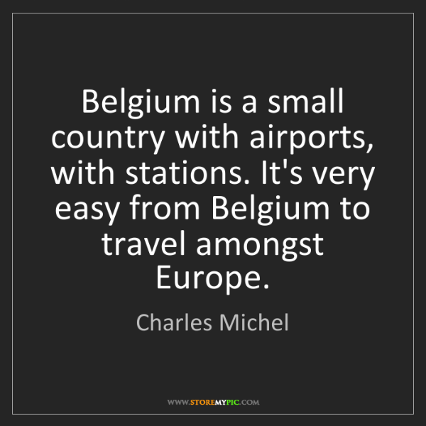 Charles Michel: Belgium is a small country with airports, with stations....