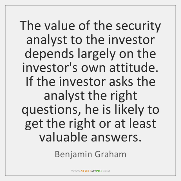 The value of the security analyst to the investor depends largely on ...