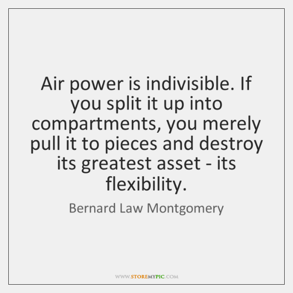 Air power is indivisible. If you split it up into compartments, you ...