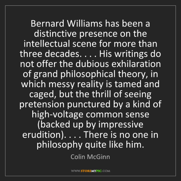 Colin McGinn: Bernard Williams has been a distinctive presence on the...
