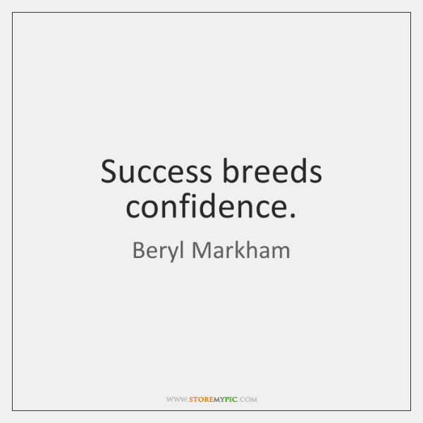 Success breeds confidence.