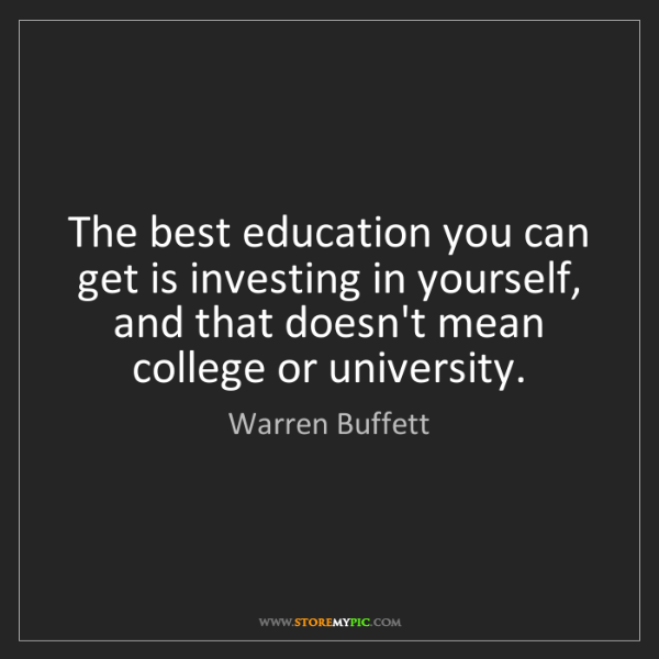 Warren Buffett: The best education you can get is investing in yourself,...