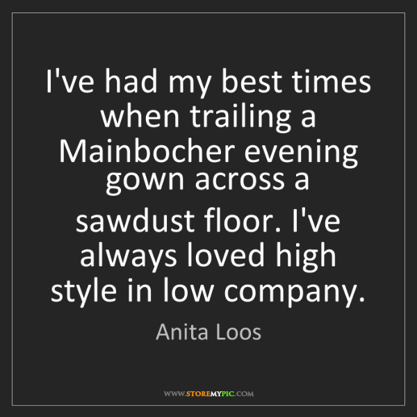 Anita Loos: I've had my best times when trailing a Mainbocher evening...