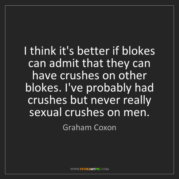 Graham Coxon: I think it's better if blokes can admit that they can...