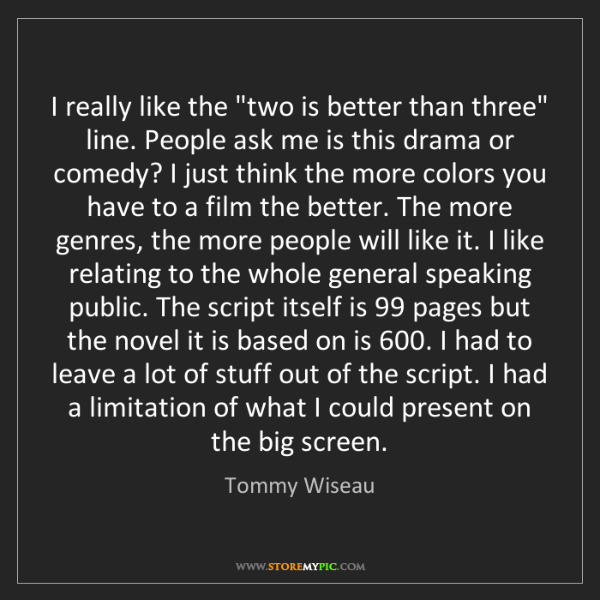 "Tommy Wiseau: I really like the ""two is better than three"" line. People..."