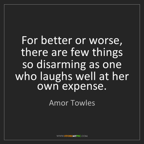 Amor Towles: For better or worse, there are few things so disarming...