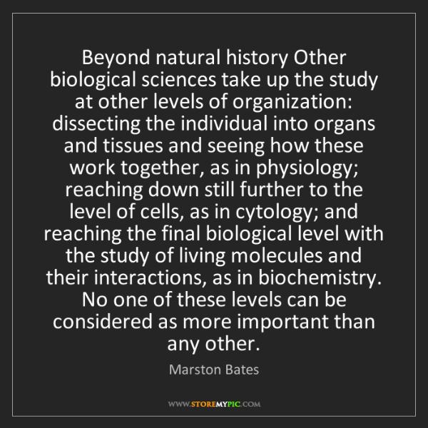 Marston Bates: Beyond natural history Other biological sciences take...