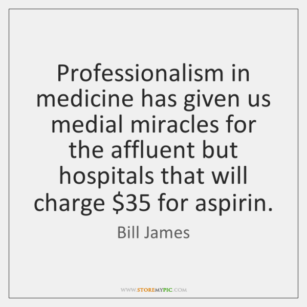 Professionalism in medicine has given us medial miracles for the affluent but ...