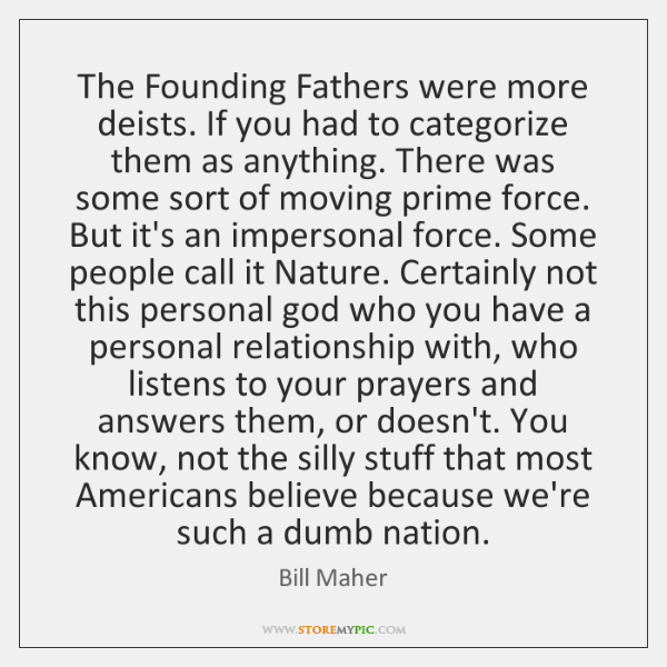 The Founding Fathers were more deists. If you had to categorize them ...
