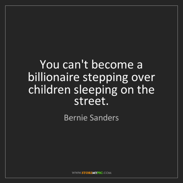 Bernie Sanders: You can't become a billionaire stepping over children...