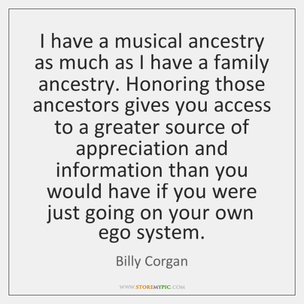 I have a musical ancestry as much as I have a family ...