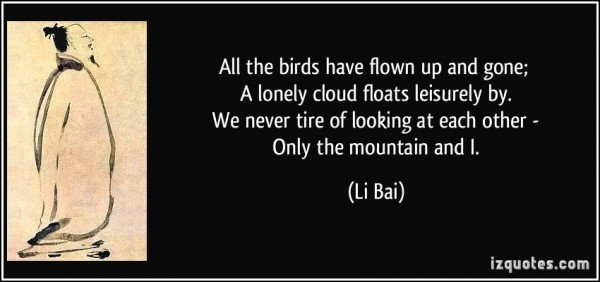 All the birds have flown up and gone a lonely cloud floats leisurely by