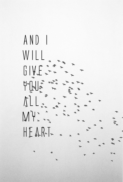 And i will give you all my heart