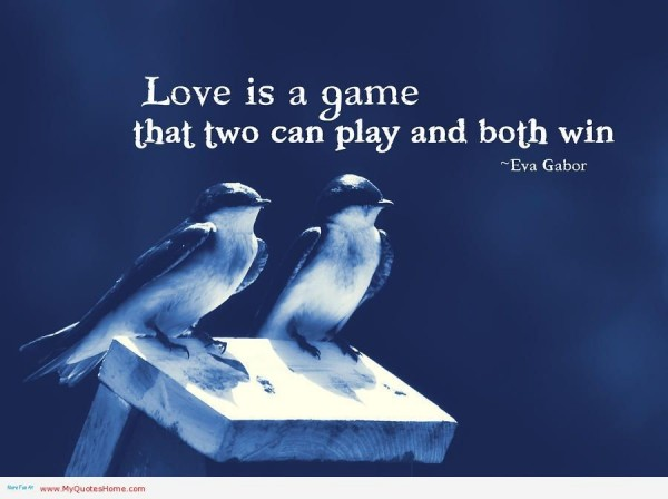 Love is a game that two can play and both win