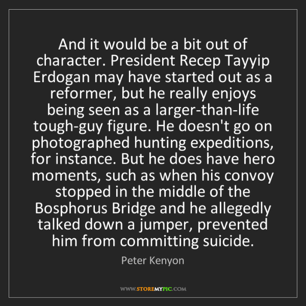 Peter Kenyon: And it would be a bit out of character. President Recep...