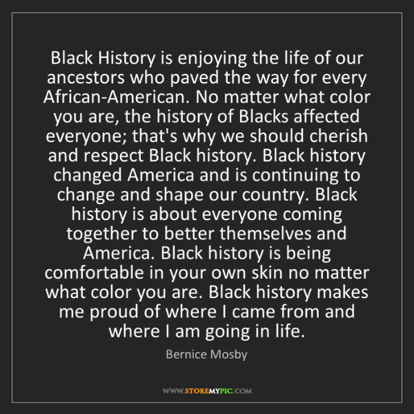 Bernice Mosby: Black History is enjoying the life of our ancestors who...