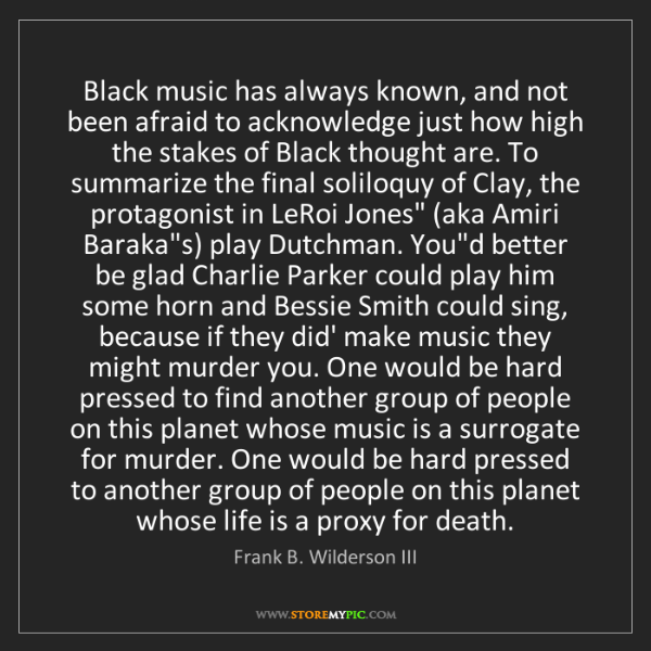 Frank B. Wilderson III: Black music has always known, and not been afraid to...