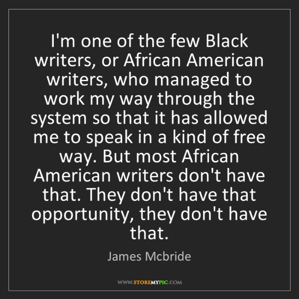 James Mcbride: I'm one of the few Black writers, or African American...