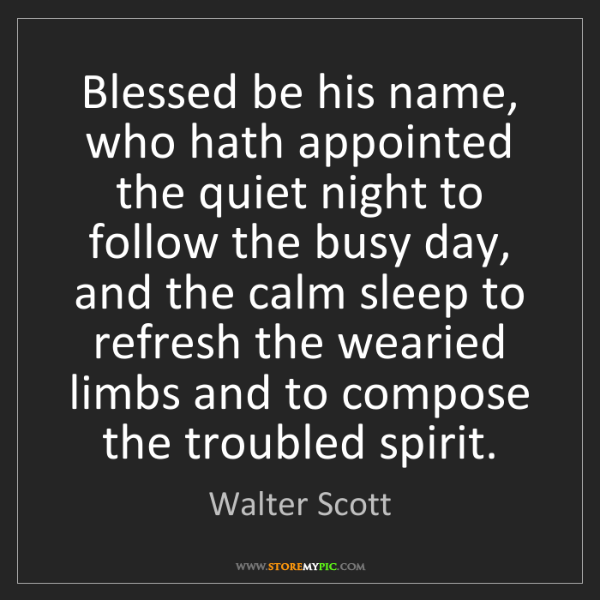 Walter Scott: Blessed be his name, who hath appointed the quiet night...