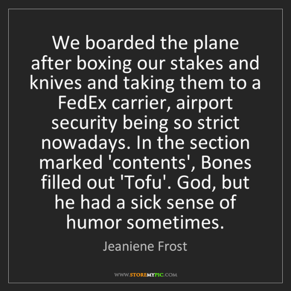 Jeaniene Frost: We boarded the plane after boxing our stakes and knives...