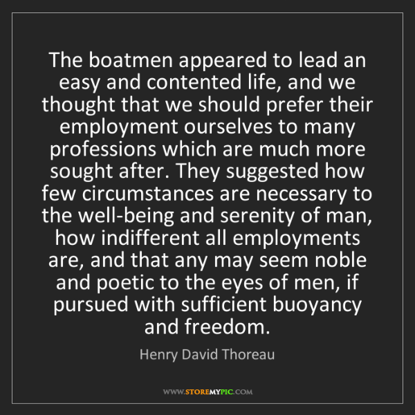 Henry David Thoreau: The boatmen appeared to lead an easy and contented life,...