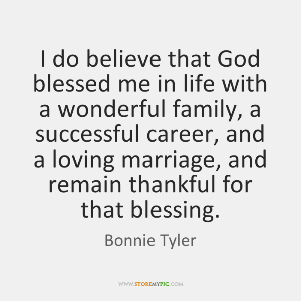 I do believe that God blessed me in life with a wonderful ...
