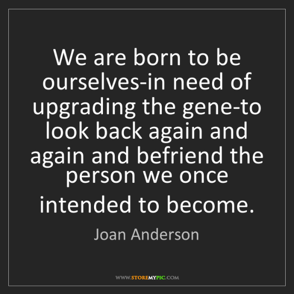 Joan Anderson: We are born to be ourselves-in need of upgrading the...