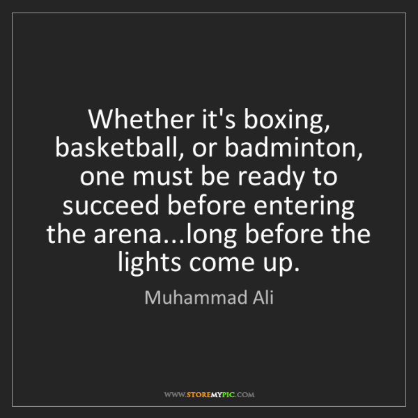 Muhammad Ali: Whether it's boxing, basketball, or badminton, one must...