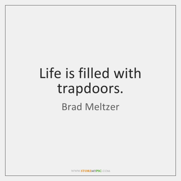 Life is filled with trapdoors.