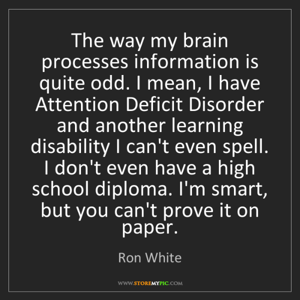 Ron White: The way my brain processes information is quite odd....
