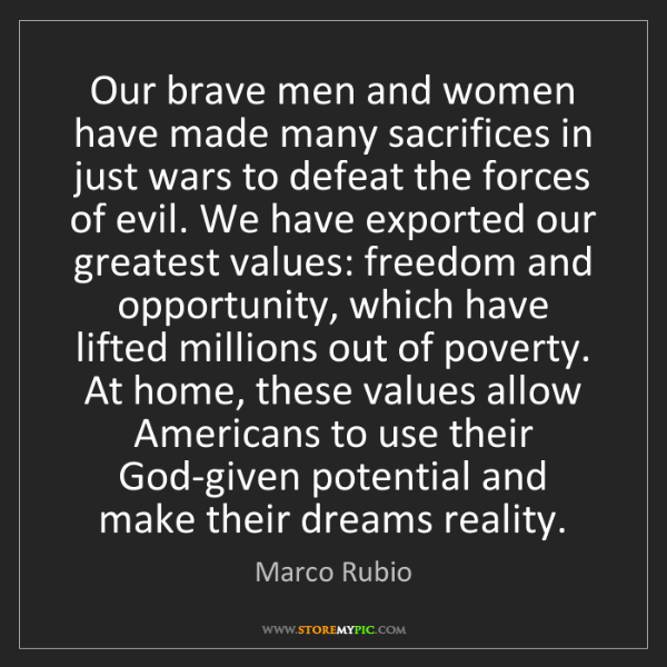 Marco Rubio: Our brave men and women have made many sacrifices in...