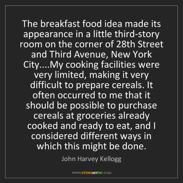 John Harvey Kellogg: The breakfast food idea made its appearance in a little...