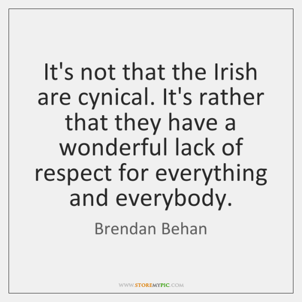 It's not that the Irish are cynical. It's rather that they have ...