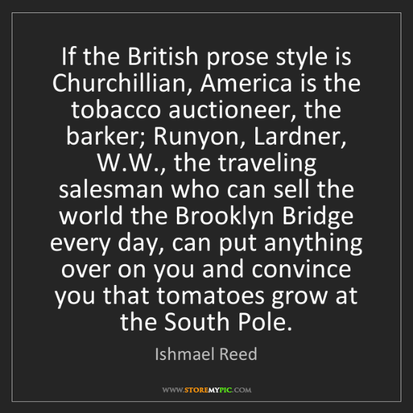 Ishmael Reed: If the British prose style is Churchillian, America is...