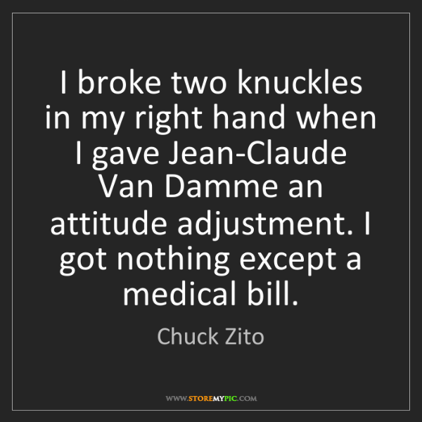 Chuck Zito: I broke two knuckles in my right hand when I gave Jean-Claude...