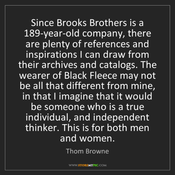 Thom Browne: Since Brooks Brothers is a 189-year-old company, there...
