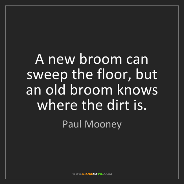 Paul Mooney: A new broom can sweep the floor, but an old broom knows...