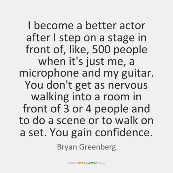 I become a better actor after I step on a stage in ...