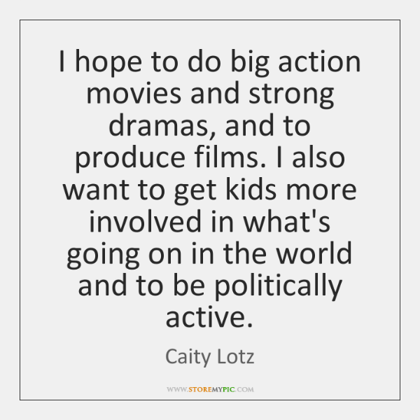I hope to do big action movies and strong dramas, and to ...