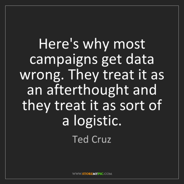 Ted Cruz: Here's why most campaigns get data wrong. They treat...